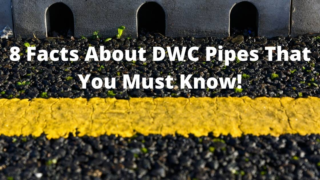8 Facts About DWC Pipes That You Must Know!